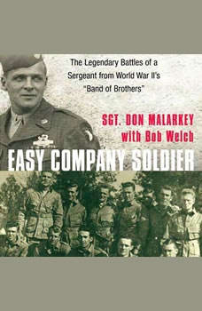 Easy Company Soldier: The Legendary Battles of a Sergeant from World War The Legendary Battles of a Sergeant from World War, Don Malarkey
