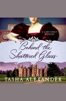 Behind the Shattered Glass: A Lady Emily Mystery, Tasha Alexander