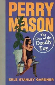 The Case of the Deadly Toy, Erle Stanley Gardner
