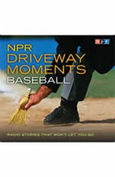 NPR Driveway Moments Baseball: Radio Stories That Won't Let You Go, Neal Conan