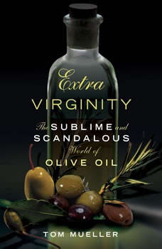 Extra Virginity: The Sublime and Scandalous World of Olive Oil, Tom Mueller