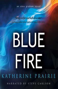 Blue Fire: An Alex Graham Novel An Alex Graham Novel, KatherinePrairie