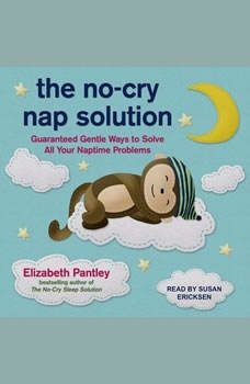 The No-Cry Nap Solution: Guaranteed Gentle Ways to Solve All Your Naptime Problems, Elizabeth Pantley