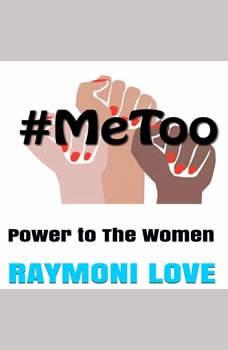#METOO: Power to The Women, Raymoni Love