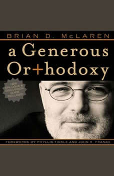 A Generous Orthodoxy: Why I am a missional, evangelical, post/protestant, liberal/conservative, mystical/poetic, biblical, charismatic/contemplative, fundamentalist/calvinist, anabaptist/anglican, methodist, catholic, green, incarnational, depressed-yet-hopeful, emergent, unfi, Brian D. McLaren