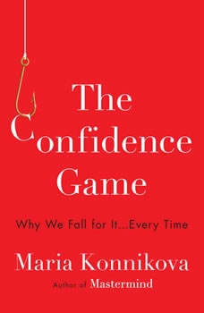 The Confidence Game: Why We Fall for It . . . Every Time, Maria Konnikova