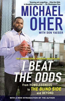 I Beat the Odds: From Homelessness, to The Blind Side, and Beyond From Homelessness, to The Blind Side, and Beyond, Michael Oher