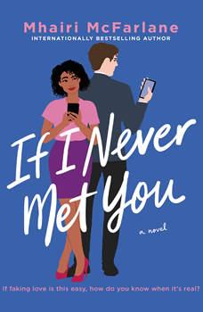 If I Never Met You: A Novel, Mhairi McFarlane