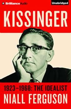 Kissinger: Volume I: The Idealist, 1923-1968 The Idealist, 1923-1968, Niall Ferguson