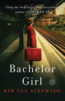 Bachelor Girl: A Novel by the Author of Orphan #8, Kim Van Alkemade