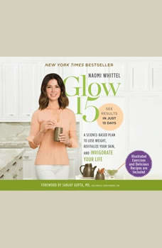 Glow15: A Science-Based Plan to Lose Weight, Revitalize Your Skin, and Invigorate Your Life, Naomi Whittel