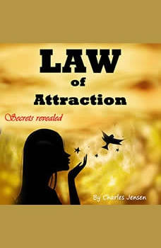 Law of Attraction: Money, Happiness, Love, and Better Relationships for Everyone, Charles Jensen