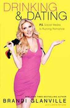 Drinking and Dating: P.S. Social Media Is Ruining Romance P.S. Social Media Is Ruining Romance, Brandi Glanville