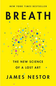 Breath: The New Science of a Lost Art, James Nestor