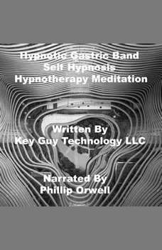 Hypnotic Gastric Band Self Hypnosis Hypnotherapy Meditation, Key Guy Technology LLC