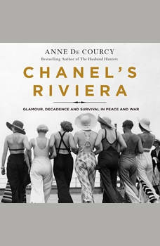 Chanel's Riviera: Glamour, Decadence, and Survival in Peace and War, 1930-1944, Anne de Courcy