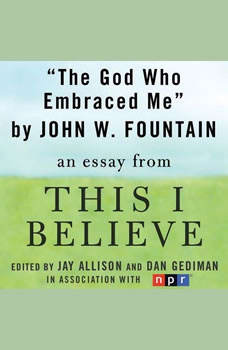 The God Who Embraced Me: A This I Believe Essay, John W. Fountain