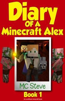 Diary of a Minecraft Alex Book 1: The Curse (An Unofficial Minecraft Diary Book), MC Steve