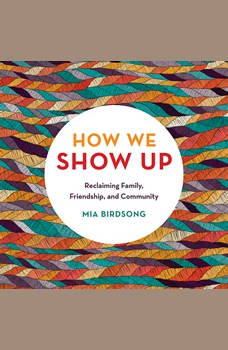 How We Show Up: Reclaiming Family, Friendship, and Community, Mia Birdsong