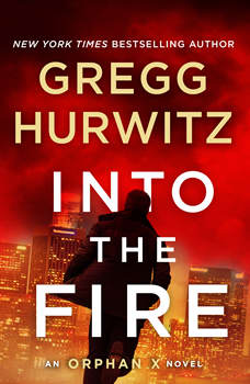 Into the Fire: An Orphan X Novel, Gregg Hurwitz