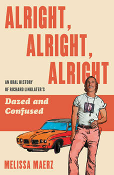 Alright, Alright, Alright: The Oral History of Richard Linklater's Dazed and Confused, Melissa Maerz
