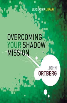 Overcoming Your Shadow Mission, John Ortberg