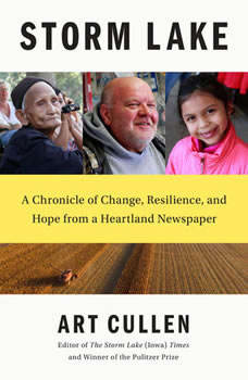 Storm Lake: A Chronicle of Change, Resilience, and Hope from a Heartland Newspaper, Art Cullen