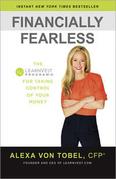 Financially Fearless: The LearnVest Program for Taking Control of Your Money, Alexa von Tobel