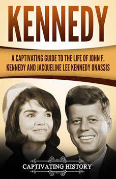 Kennedy: A Captivating Guide to the Life of John F. Kennedy and Jacqueline Lee Kennedy Onassis, Captivating History