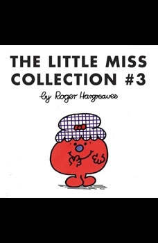 The Little Miss Collection #3: Little Miss Magic; Little Miss Lucky; Little Miss Contrary; Little Miss Trouble and the Mermaid; Little Miss Fickle; and 4 more, Roger Hargreaves