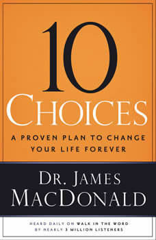 10 Choices: A Proven Plan to Change Your Life Forever, James MacDonald