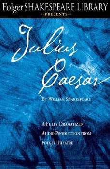 Julius Caesar: A Fully-Dramatized Audio Production From Folger Theatre, William Shakespeare