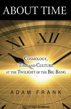About Time: Cosmology, Time and Culture at the Twilight of the Big Bang, Adam Frank