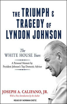 The Triumph and Tragedy of Lyndon Johnson: The White House Years, Jr. Califano