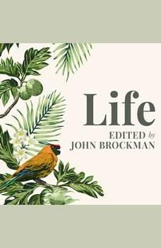Life: The Leading Edge of Evolutionary Biology, Genetics, Anthropology, and Environmental Science, John Brockman