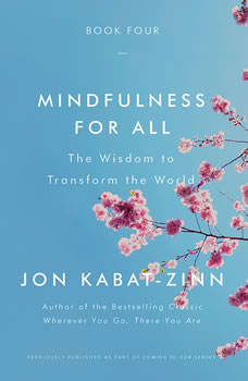 Mindfulness for All: The Wisdom to Transform the World The Wisdom to Transform the World, Jon Kabat-Zinn