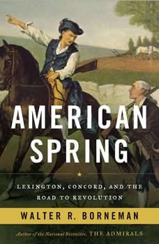 American Spring: Lexington, Concord, and the Road to Revolution Lexington, Concord, and the Road to Revolution, Walter R. Borneman