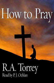 How to Pray, R. A. Torrey
