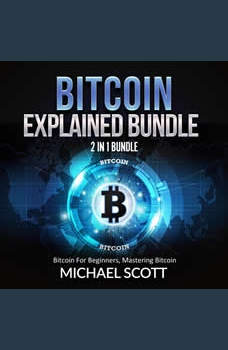 Bitcoin Explained Bundle: 2 in 1 Bundle, Bitcoin For Beginners, Mastering Bitcoin, Michael Scott