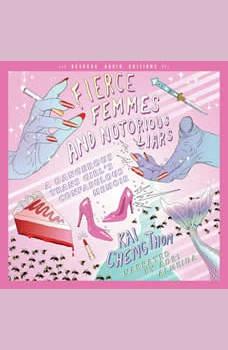 Fierce Femmes and Notorious Liars: A Dangerous Trans Girl's Confabulous Memoir, Kai Cheng Thom