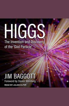 Higgs: The Invention and Discovery of the 'God Particle' The Invention and Discovery of the 'God Particle', Jim Baggott