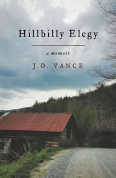 Hillbilly Elegy: A Memoir of a Family and Culture in Crisis A Memoir of a Family and Culture in Crisis, J. D. Vance