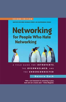 Networking for People Who Hate Networking, Second Edition: A Field Guide for Introverts, the Overwhelmed, and the Underconnected A Field Guide for Introverts, the Overwhelmed, and the Underconnected, Devora Zack