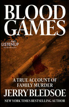 Blood Games: A True Account of Family Murder, Jerry Bledsoe