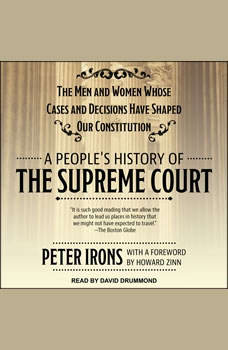 A People's History of the Supreme Court: The Men and Women Whose Cases and Decisions Have Shaped Our Constitution, Peter Irons