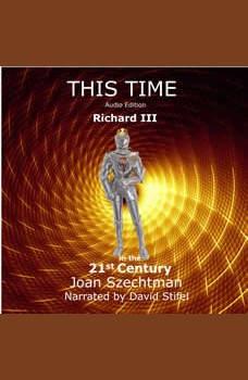 This Time: Richard III in the 21st Century--Book 1, Joan Szechtman