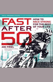 Fast After 50: How to Race Strong for the Rest of Your Life, Joe Friel