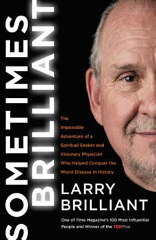 Sometimes Brilliant: The Impossible Adventure of a Spiritual Seeker and Visionary Physician Who Helped Conquer the Worst Disease in History The Impossible Adventure of a Spiritual Seeker and Visionary Physician Who Helped Conquer the Worst Disease in History, Larry Brilliant
