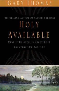 Holy Available: Surrendering to the Transforming Presence of God Every Day of Your Life, Gary L. Thomas