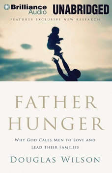 Father Hunger: Why God Calls Men to Love and Lead Their Families, Douglas Wilson